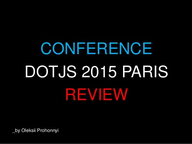 CONFERENCE DOTJS 2015 PARIS REVIEW _by Oleksii Prohonnyi
