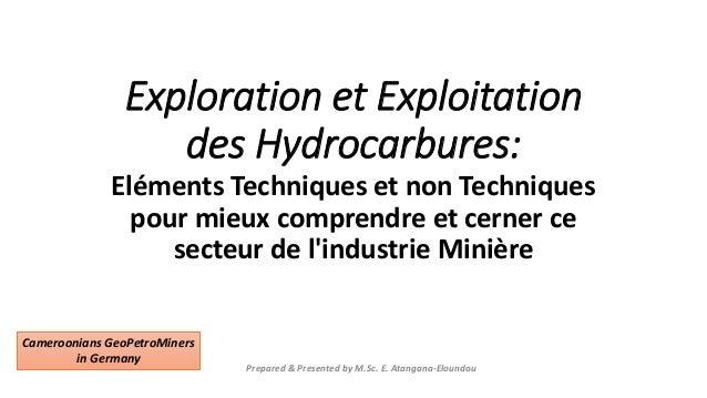 Exploration et Exploitation des Hydrocarbures: Eléments Techniques et non Techniques pour mieux comprendre et cerner ce se...