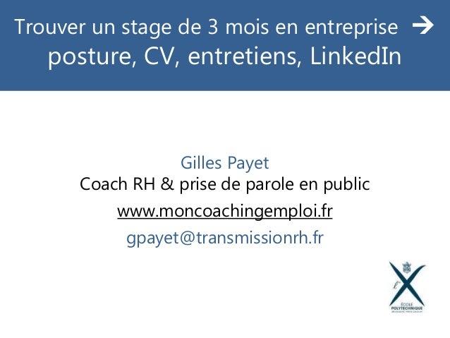 Gilles Payet Coach RH & prise de parole en public www.moncoachingemploi.fr gpayet@transmissionrh.fr Trouver un stage de 3 ...