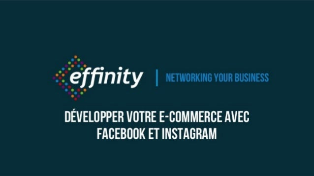 Networking your business Développer votre e-commerce avec Facebook et Instagram