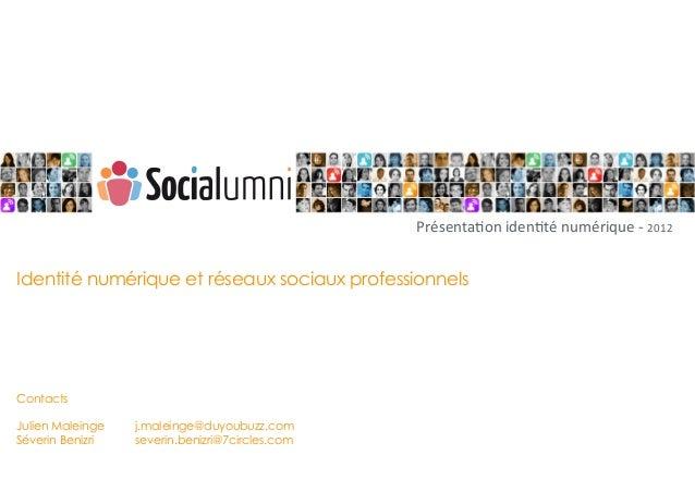 Présentation identité numérique - 2012 Identité numérique et réseaux sociaux professionnels Contacts Julien Maleinge  j.m...