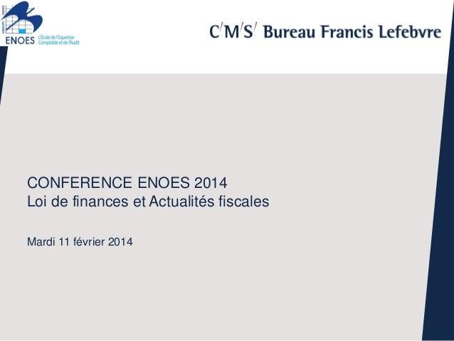 CONFERENCE ENOES 2014 Loi de finances et Actualités fiscales Mardi 11 février 2014  |