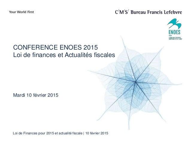 Loi de Finances pour 2015 et actualité fiscale   10 février 2015 CONFERENCE ENOES 2015 Loi de finances et Actualités fisca...