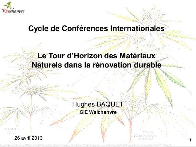 1Hughes BAQUETGIE Walchanvre26 avril 2013Cycle de Conférences InternationalesLe Tour d'Horizon des MatériauxNaturels dans ...