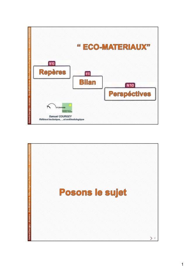 1SamuelCourgey–ArcanneEco-Matériaux.Bilan-Repères-PerspectivesBruxelles,26,04,2013Samuel COURGEYRéférent technique, …et mé...
