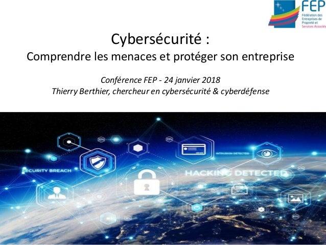Cybersécurité : Comprendre les menaces et protéger son entreprise Conférence FEP - 24 janvier 2018 Thierry Berthier, cherc...