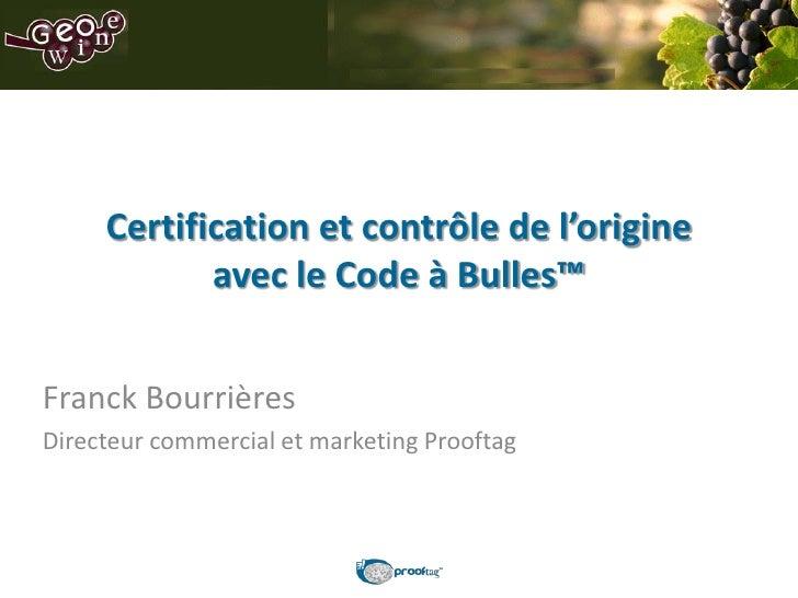 Certification et contrôle de l'origine            avec le Code à Bulles™Franck BourrièresDirecteur commercial et marketing...