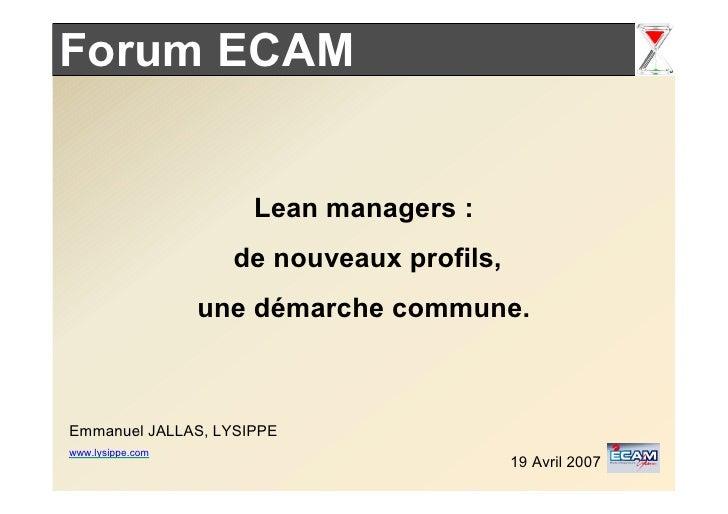 Forum ECAM                        Lean managers :                     de nouveaux profils,                   une démarche ...