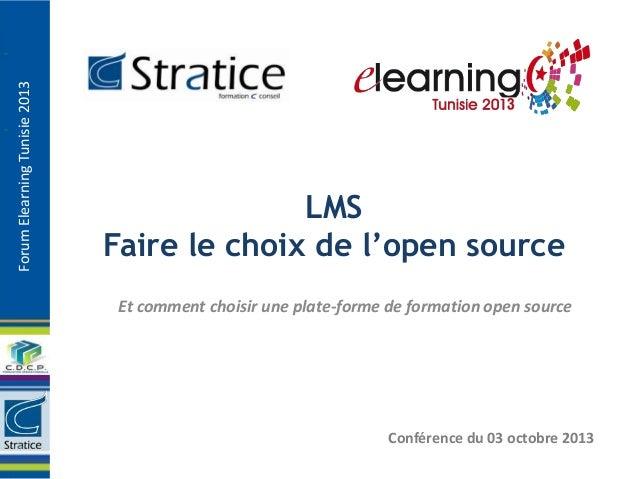ForumElearningTunisie2013 LMS Faire le choix de l'open source Et comment choisir une plate-forme de formation open source ...