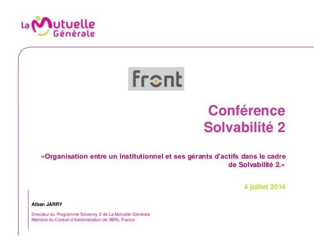 Conférence Solvabilité 2 «Organisation entre un institutionnel et ses gérants d'actifs dans le cadre de Solvabilité 2.» 4 ...