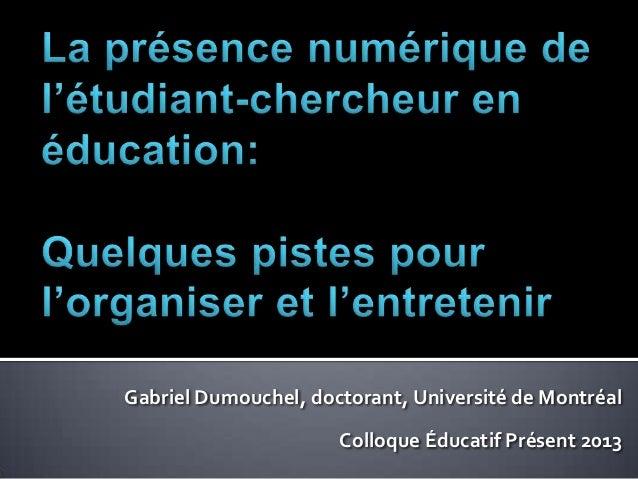 Gabriel Dumouchel, doctorant, Université de Montréal                      Colloque Éducatif Présent 2013