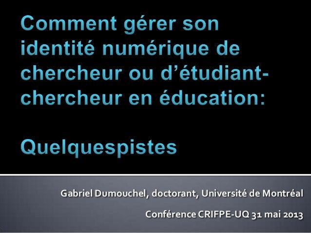 Gabriel Dumouchel, doctorant, Université de MontréalConférence CRIFPE-UQ 31 mai 2013