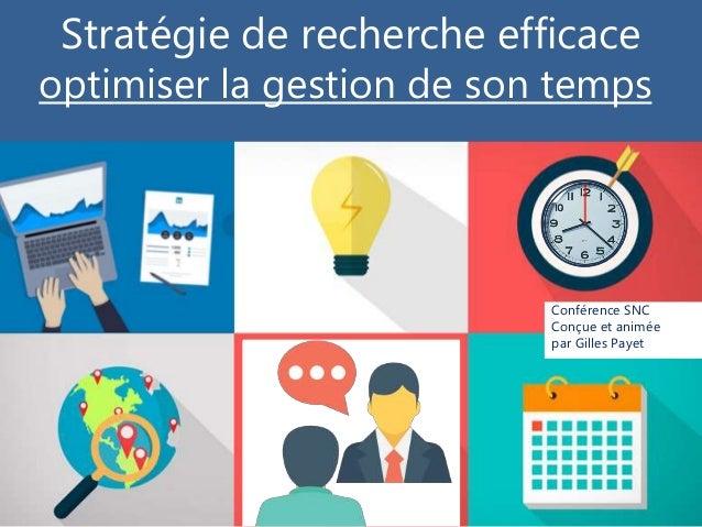 Conférence SNC Conçue et animée par Gilles Payet Stratégie de recherche efficace optimiser la gestion de son temps