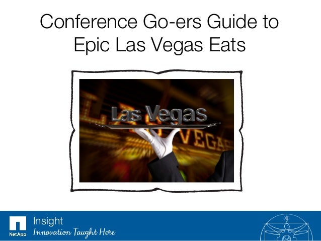 Conference Go-ers Guide to ! Epic Las Vegas Eats Insight Innovation Taught Here