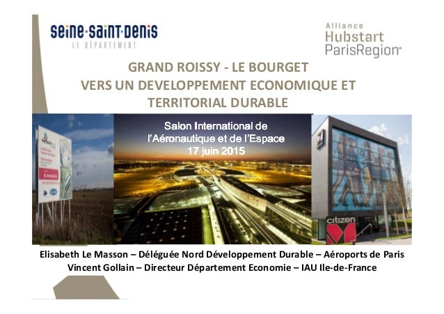 GRAND ROISSY - LE BOURGET VERS UN DEVELOPPEMENT ECONOMIQUE ET TERRITORIAL DURABLE Salon International deSalon Internationa...