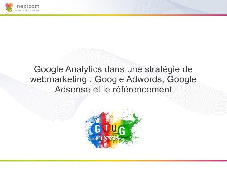 Google Analytics dans une stratégie dewebmarketing : Google Adwords, Google     Adsense et le référencement