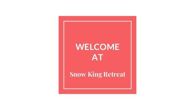 WELCOME AT Snow King Retreat