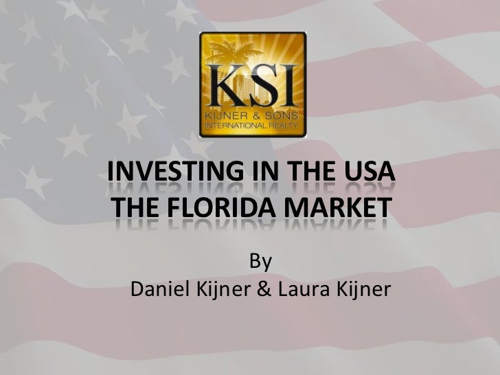 INVESTING IN THE USATHE FLORIDA MARKET              By Daniel Kijner & Laura Kijner