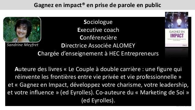 Gagnez en impact® en prise de parole en public Sociologue Executive coach Conférencière Directrice Associée ALOMEY Chargée...