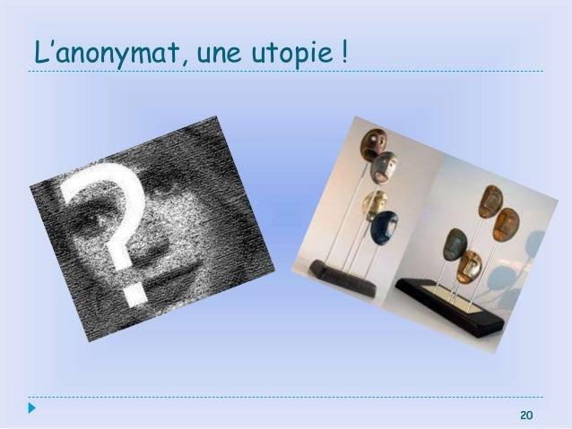 20 L'anonymat, une utopie ! 20