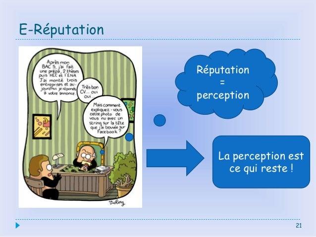 E-Réputation 21 Réputation = perception La perception est ce qui reste !