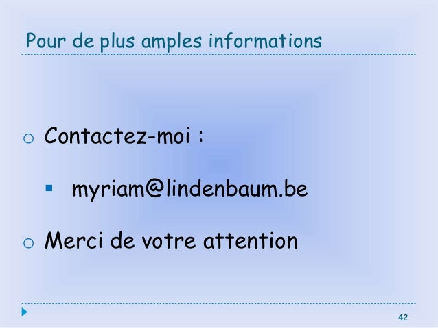 42 Pour de plus amples informations 42 o Contactez-moi :  myriam@lindenbaum.be o Merci de votre attention