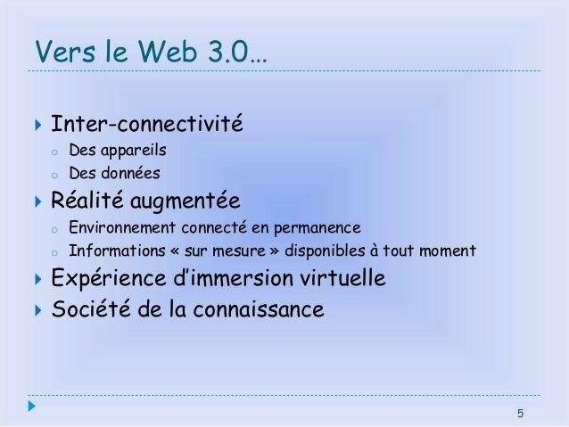 Vers le Web 3.0…  Inter-connectivité o Des appareils o Des données  Réalité augmentée o Environnement connecté en perman...