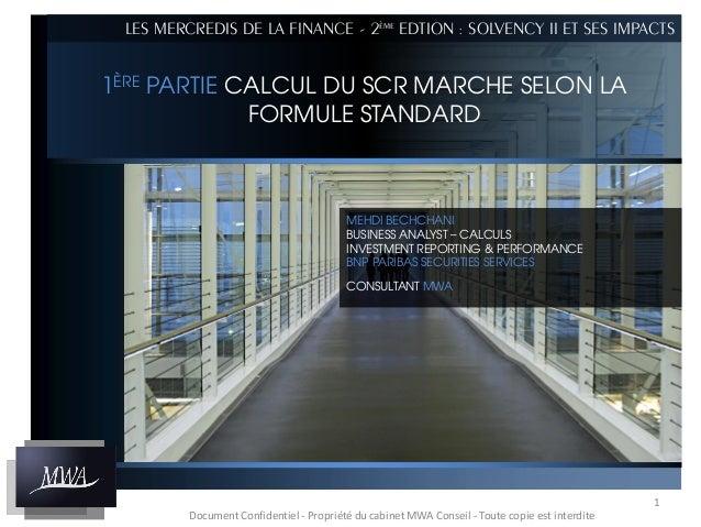 LES MERCREDIS DE LA FINANCE - 2ème EDTION : SOLVENCY II ET SES IMPACTS  1ÈRE PARTIE CALCUL DU SCR MARCHE SELON LA FORMULE ...
