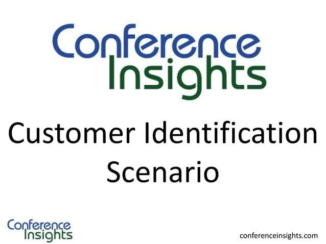 Case Scenarios  Customer Identification Scenario conferenceinsights.com