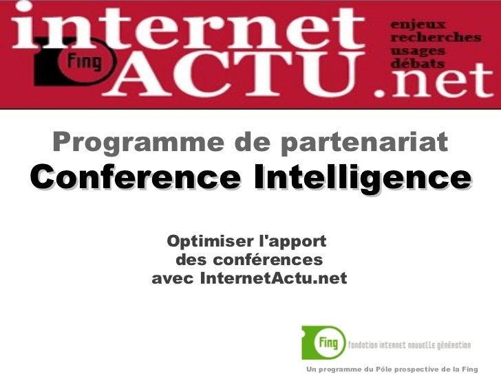 <ul> <li>Optimiser l'apport  des conférences avec InternetActu.net </li></ul>Un programme du Pôle prospective de la Fing ...