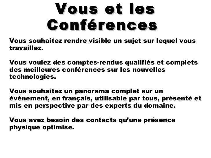 <ul>Vous et les Conférences  </ul><ul><ul><li>Vous souhaitez rendre visible un sujet sur lequel vous travaillez.