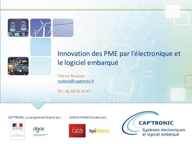 CAP'TRONIC, un programme financé par : JESSICA FRANCE fondée par : Innovation des PME par l'électronique et le logiciel em...