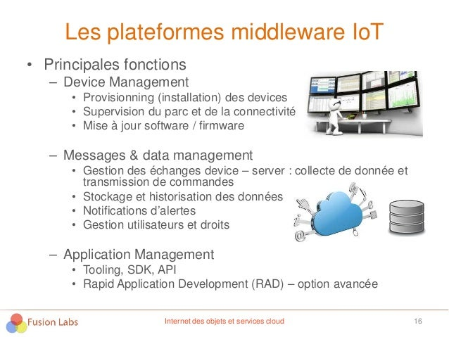 Les plateformes middleware IoT • Principales fonctions – Device Management • Provisionning (installation) des devices • Su...