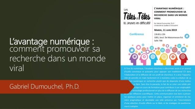 L'avantage numérique : comment promouvoir sa recherche dans un monde viral Gabriel Dumouchel, Ph.D.