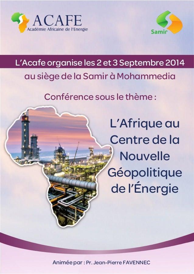 Conférence sous le thème : L'Afrique au Centre de la Nouvelle Géopolitique de l'Énergie Animée par : Pr. Jean-Pierre FAVEN...