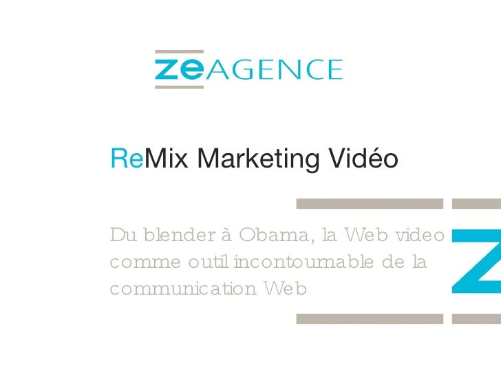 Re Mix Marketing Vidéo Du blender à Obama, la Web video comme outil incontournable de la communication Web