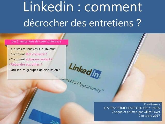 Linkedin : comment décrocher des entretiens ? Conférence LES RDV POUR L'EMPLOI D'ORLY PARIS Conçue et animée par Gilles Pa...