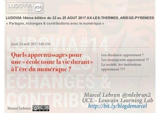 Jeudi 24 août 2017 14h-15h Quels apprentissages pour une« école toute la vie durant» à l'ère du numérique ? Les étudiant...