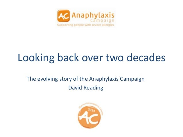 Looking back over two decades The evolving story of the Anaphylaxis Campaign David Reading
