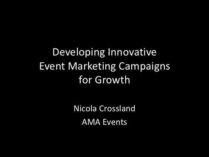 Developing Innovative Event Marketing Campaigns for Growth <br />Nicola Crossland<br />AMA Events <br />