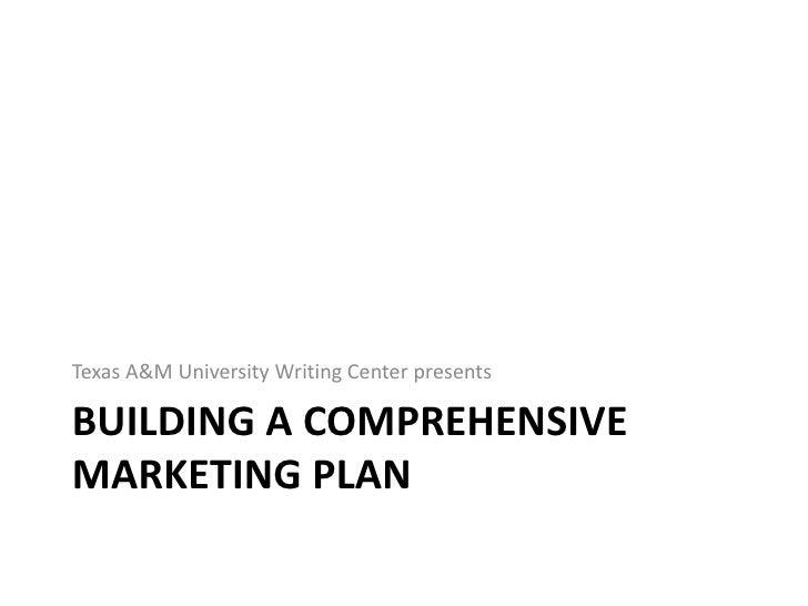 Building a Comprehensive Marketing Plan<br />Texas A&M University Writing Center presents<br />
