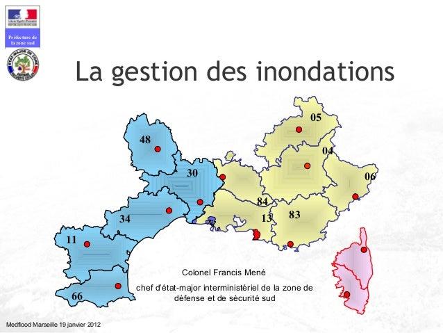 Préfecture dela zone sudMedflood Marseille 19 janvier 201213 83840405064830341166La gestion des inondationsColonel Francis...