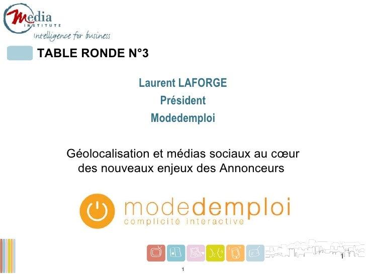 TABLE RONDE N°3 Laurent LAFORGE Président Modedemploi Géolocalisation et médias sociaux au cœur des nouveaux enjeux des An...