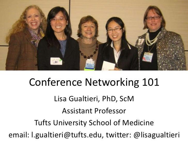 Conference Networking 101               Lisa Gualtieri, PhD, ScM                  Assistant Professor         Tufts Univer...