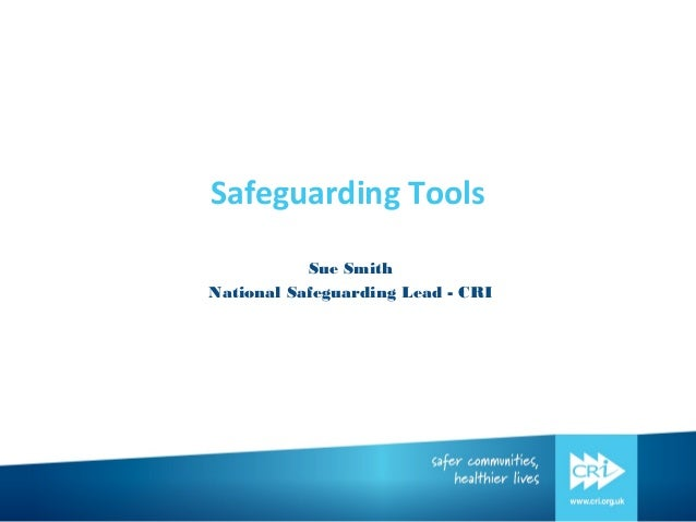 Safeguarding Tools Sue Smith National Safeguarding Lead - CRI