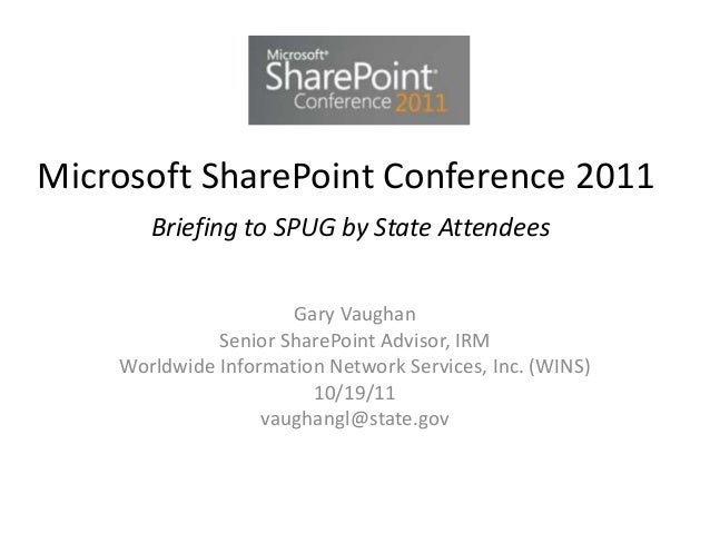 Microsoft SharePoint Conference 2011Briefing to SPUG by State AttendeesGary VaughanSenior SharePoint Advisor, IRMWorldwide...