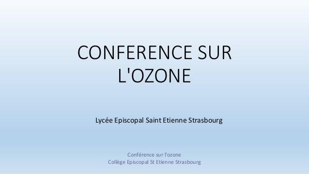 CONFERENCE SUR L'OZONE Lycée Episcopal Saint Etienne Strasbourg Conférence sur l'ozone Collège Episcopal St Etienne Strasb...