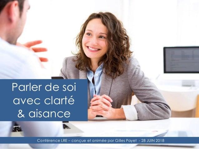 Parler de soi avec clarté & aisance Conférence LRE – conçue et animée par Gilles Payet - 28 JUIN 2018