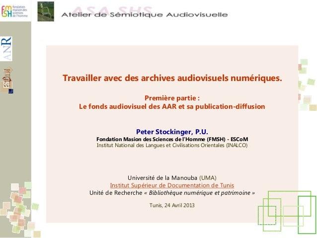 Travailler avec des archives audiovisuels numériques.Première partie :Le fonds audiovisuel des AAR et sa publication-diffu...