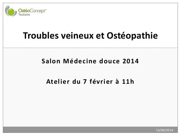 Salon Médecine douce 2014 Atelier du 7 février à 11h 16/06/2014 Troubles veineux et Ostéopathie